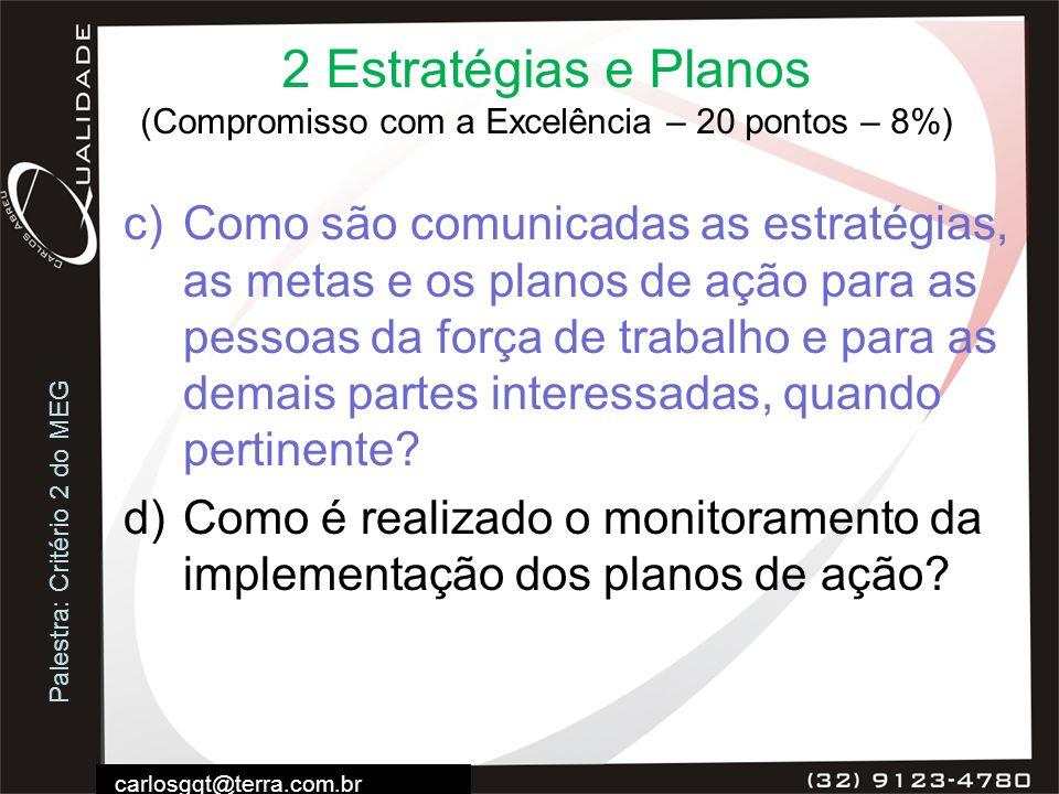 Palestra: Critério 2 do MEG carlosgqt@terra.com.br 2 Estratégias e Planos (Compromisso com a Excelência – 20 pontos – 8%) c)Como são comunicadas as es
