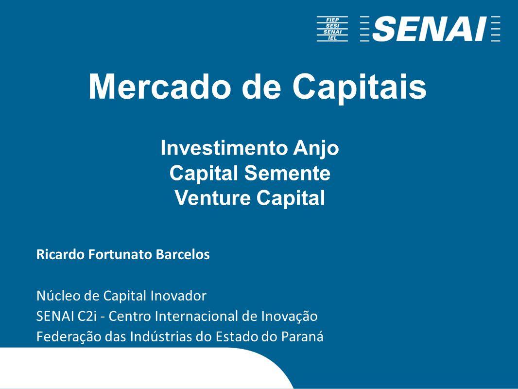 Investimento Anjo Capital Semente Venture Capital Ricardo Fortunato Barcelos Núcleo de Capital Inovador SENAI C2i - Centro Internacional de Inovação F