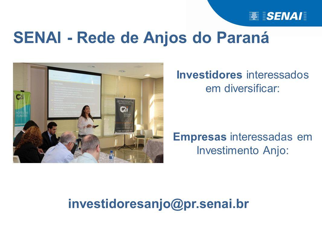 SENAI - Rede de Anjos do Paraná Investidores interessados em diversificar: Empresas interessadas em Investimento Anjo: investidoresanjo@pr.senai.br