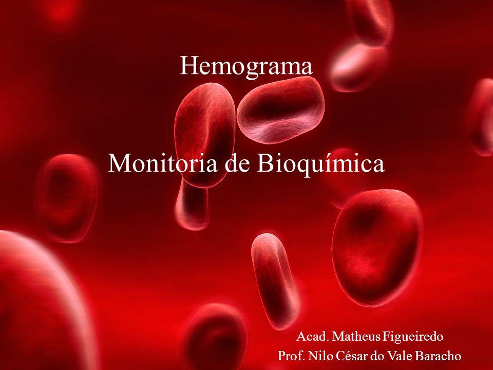 Hemograma Monitoria de Bioquímica Acad. Matheus Figueiredo Prof. Nilo César do Vale Baracho