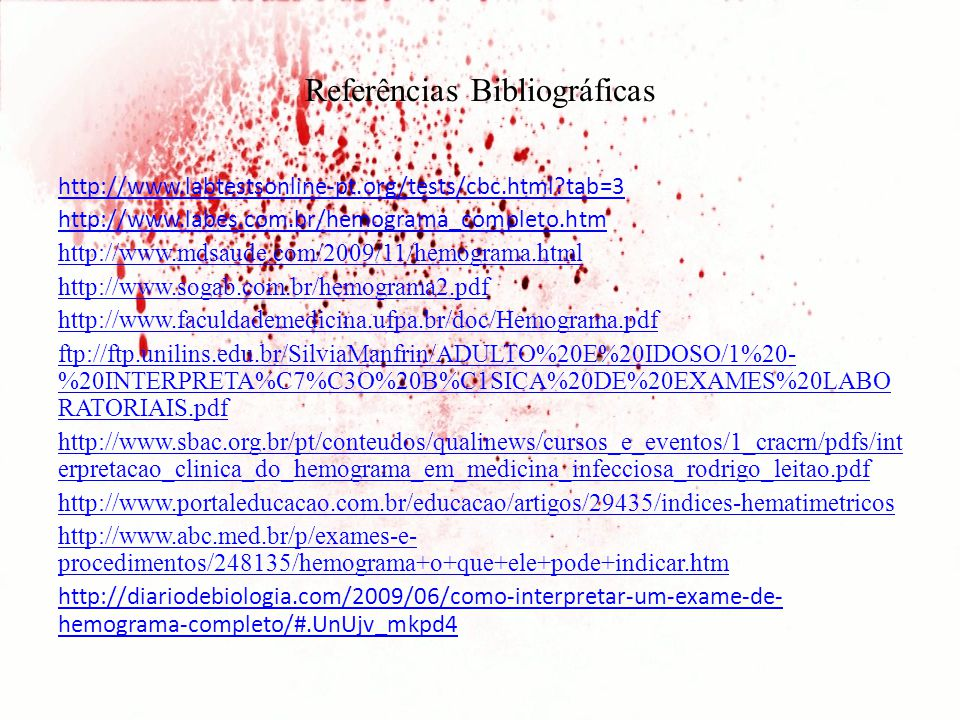 Referências Bibliográficas http://www.labtestsonline-pt.org/tests/cbc.html?tab=3 http://www.labes.com.br/hemograma_completo.htm http://www.mdsaude.com