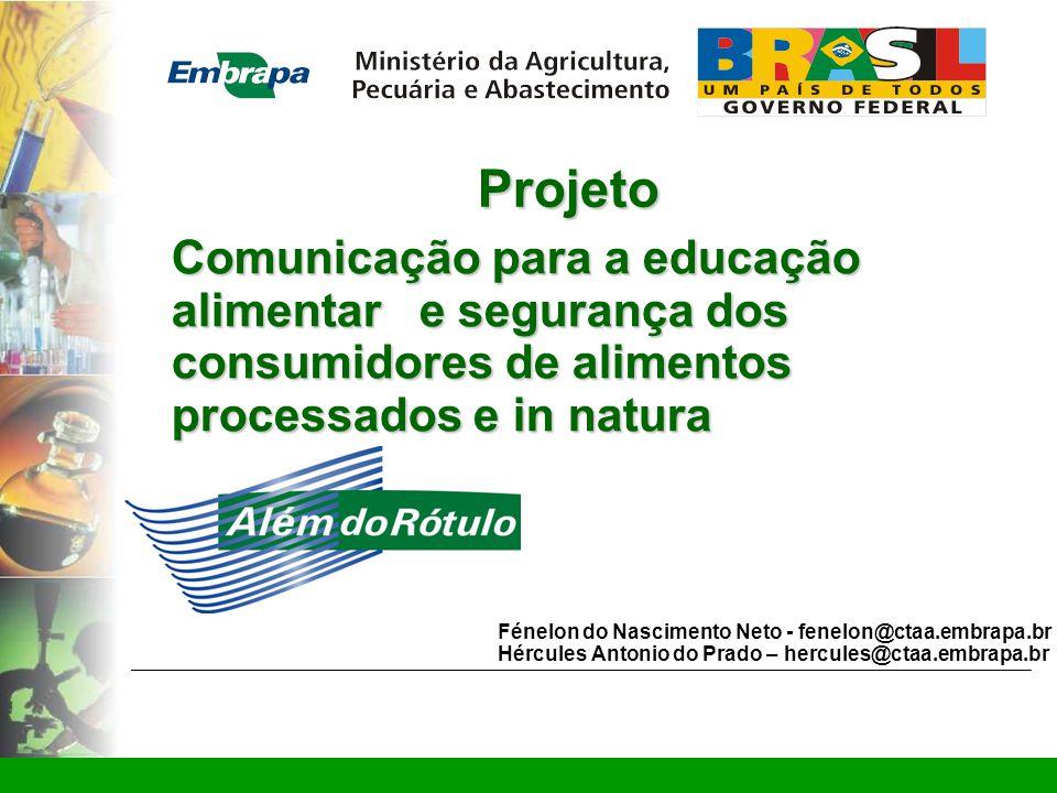www.ctaa.embrapa.br sac@ctaa.embrapa.br Fénelon do Nascimento Neto - fenelon@ctaa.embrapa.br Hércules Antonio do Prado – hercules@ctaa.embrapa.br Projeto Comunicação para a educação alimentar e segurança dos consumidores de alimentos processados e in natura www.ctaa.embrapa.br sac@ctaa.embrapa.br