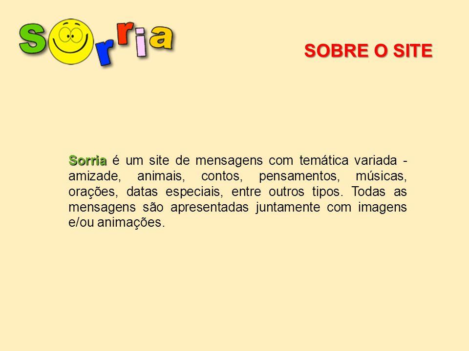 Sorria Sorria é um site de mensagens com temática variada - amizade, animais, contos, pensamentos, músicas, orações, datas especiais, entre outros tip