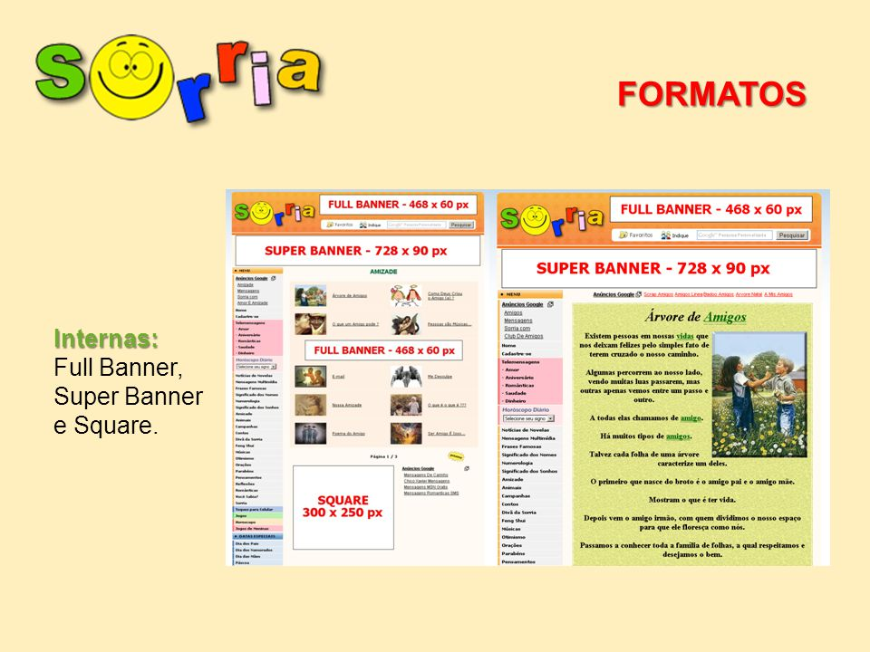 FORMATOS Internas: Internas: Full Banner, Super Banner e Square.
