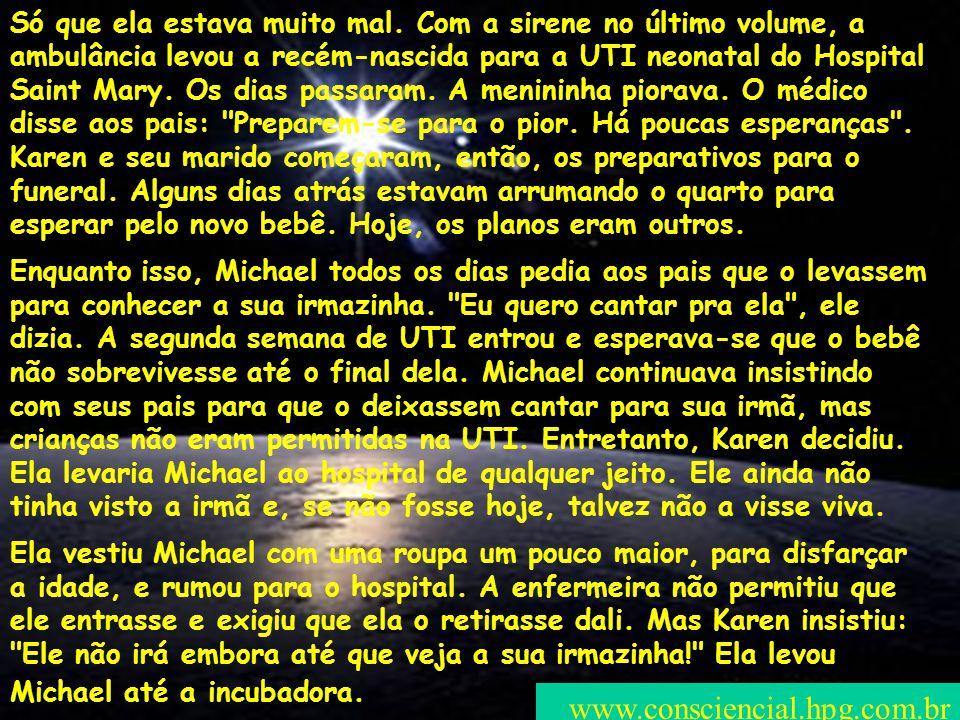 www.consciencial.hpg.com.br Como qualquer mãe, quando Karen soube que um bebê estava a caminho, fez todo o possível para ajudar o seu outro filho, Michael, com três anos de idade, a se preparar para a chegada.