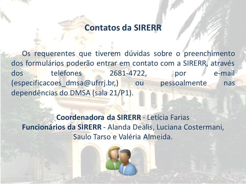 Contatos da SIRERR Os requerentes que tiverem dúvidas sobre o preenchimento dos formulários poderão entrar em contato com a SIRERR, através dos telefones 2681-4722, por e-mail (especificacoes_dmsa@ufrrj.br,) ou pessoalmente nas dependências do DMSA (sala 21/P1).