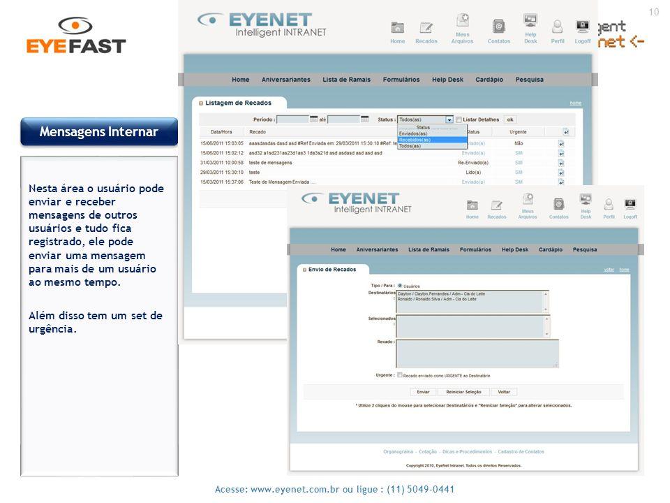 10 Acesse: www.eyenet.com.br ou ligue : (11) 5049-0441 Mensagens Internar Nesta área o usuário pode enviar e receber mensagens de outros usuários e tu