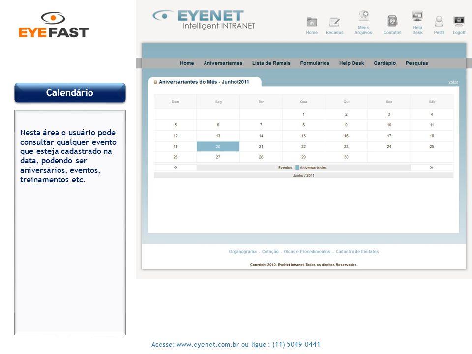11 Acesse: www.eyenet.com.br ou ligue : (11) 5049-0441 Calendário Nesta área o usuário pode consultar qualquer evento que esteja cadastrado na data, p