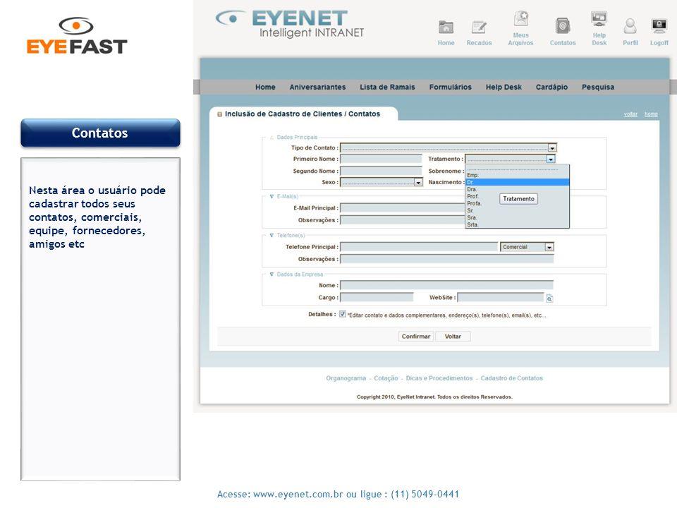 12 Acesse: www.eyenet.com.br ou ligue : (11) 5049-0441 Contatos Nesta área o usuário pode cadastrar todos seus contatos, comerciais, equipe, fornecedo