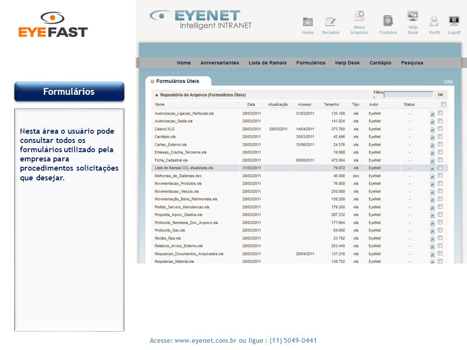 13 Acesse: www.eyenet.com.br ou ligue : (11) 5049-0441 Formulários Nesta área o usuário pode consultar todos os formulários utilizado pela empresa par