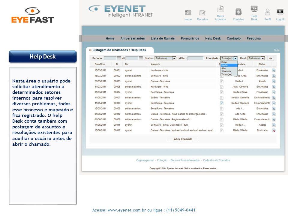 14 Acesse: www.eyenet.com.br ou ligue : (11) 5049-0441 Help Desk Nesta área o usuário pode solicitar atendimento a determinados setores internos para