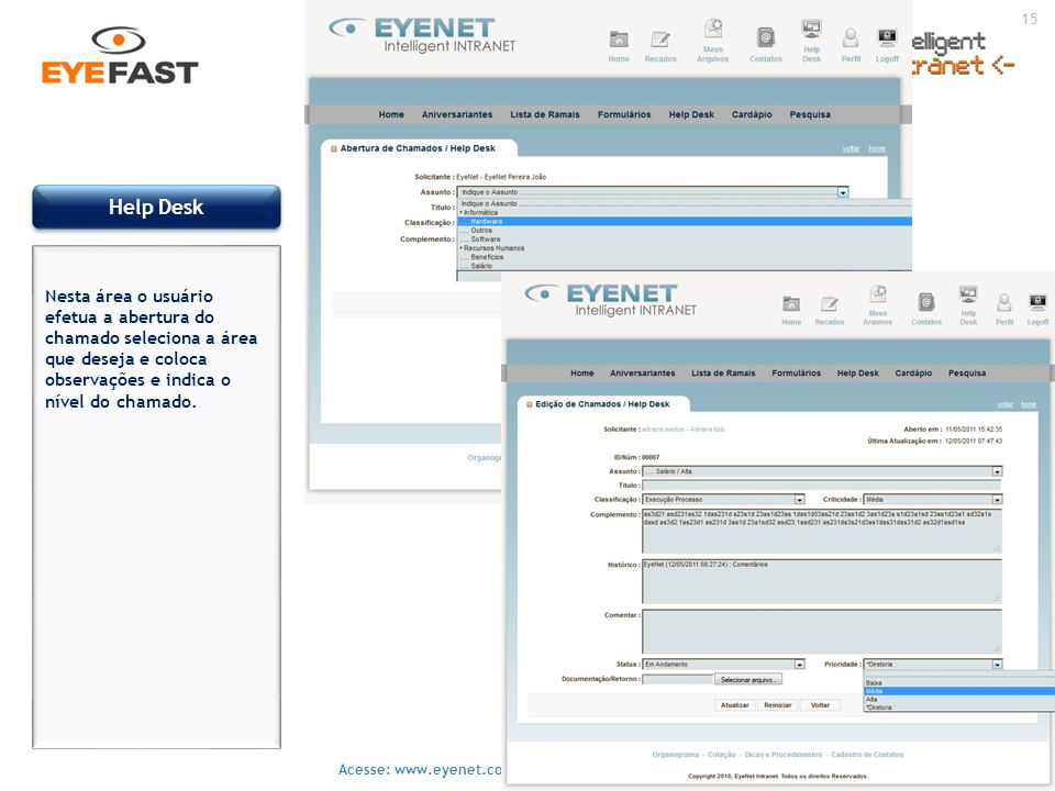 15 Acesse: www.eyenet.com.br ou ligue : (11) 5049-0441 Help Desk Nesta área o usuário efetua a abertura do chamado seleciona a área que deseja e coloc