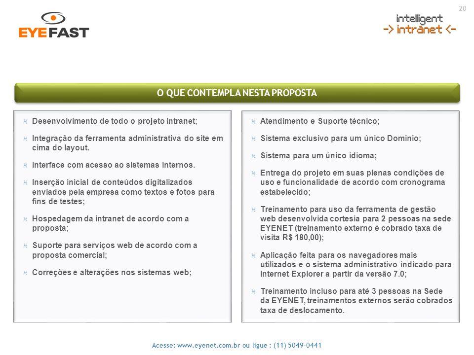 20 Acesse: www.eyenet.com.br ou ligue : (11) 5049-0441 O QUE CONTEMPLA NESTA PROPOSTA אAtendimento e Suporte técnico; אSistema exclusivo para um único