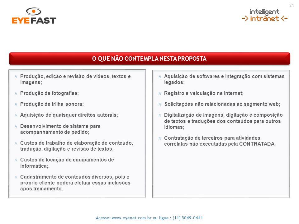 21 Acesse: www.eyenet.com.br ou ligue : (11) 5049-0441 O QUE NÃO CONTEMPLA NESTA PROPOSTA אAquisição de softwares e integração com sistemas legados; א