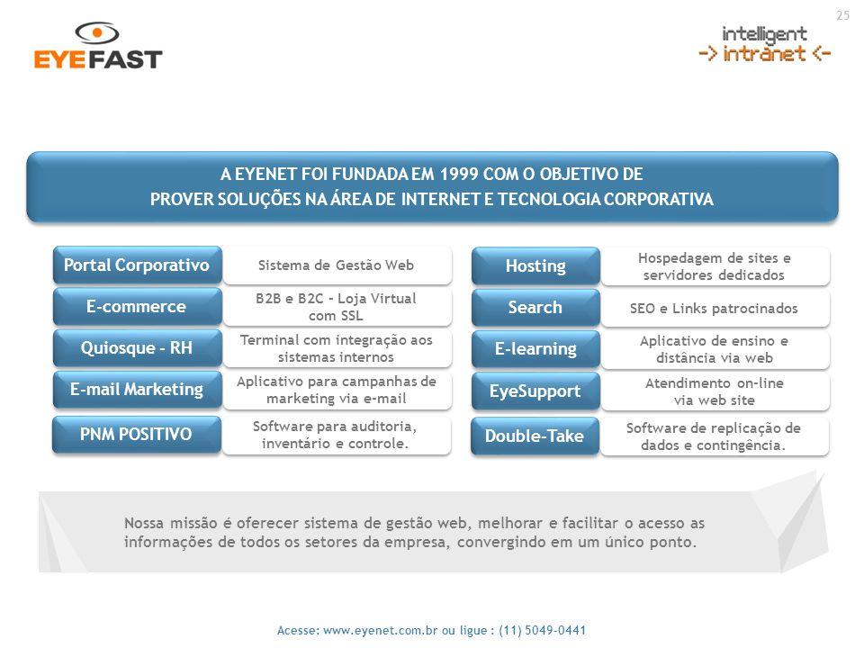 25 Acesse: www.eyenet.com.br ou ligue : (11) 5049-0441 Nossa missão é oferecer sistema de gestão web, melhorar e facilitar o acesso as informações de