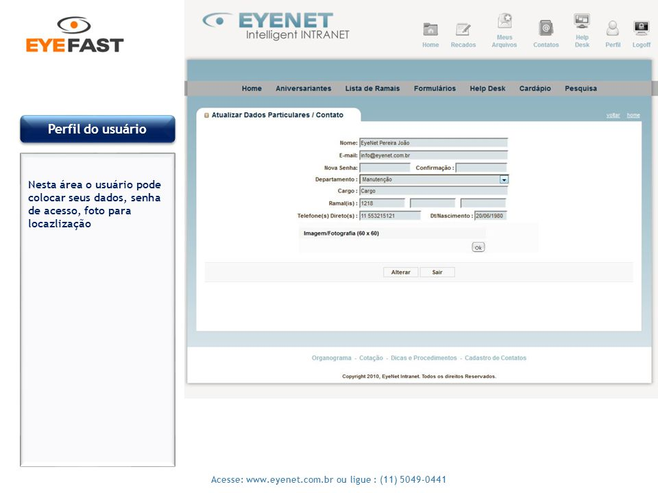 8 Acesse: www.eyenet.com.br ou ligue : (11) 5049-0441 Perfil do usuário Nesta área o usuário pode colocar seus dados, senha de acesso, foto para locaz