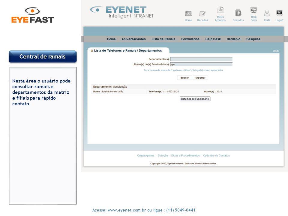 10 Acesse: www.eyenet.com.br ou ligue : (11) 5049-0441 Mensagens Internar Nesta área o usuário pode enviar e receber mensagens de outros usuários e tudo fica registrado, ele pode enviar uma mensagem para mais de um usuário ao mesmo tempo.