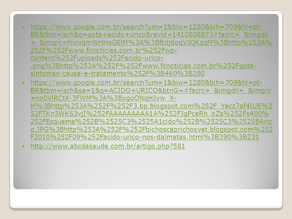 https://www.google.com.br/search?um=1&biw=1280&bih=709&hl=pt- BR&tbm=isch&q=gota+acido+urico&revid=1410808873#facrc=_&imgdii =_&imgrc=HxniqmWHHaGElM%3
