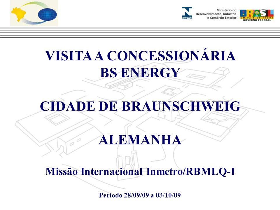 VISITA A CONCESSIONÁRIA BS ENERGY CIDADE DE BRAUNSCHWEIG ALEMANHA Missão Internacional Inmetro/RBMLQ-I Período 28/09/09 a 03/10/09