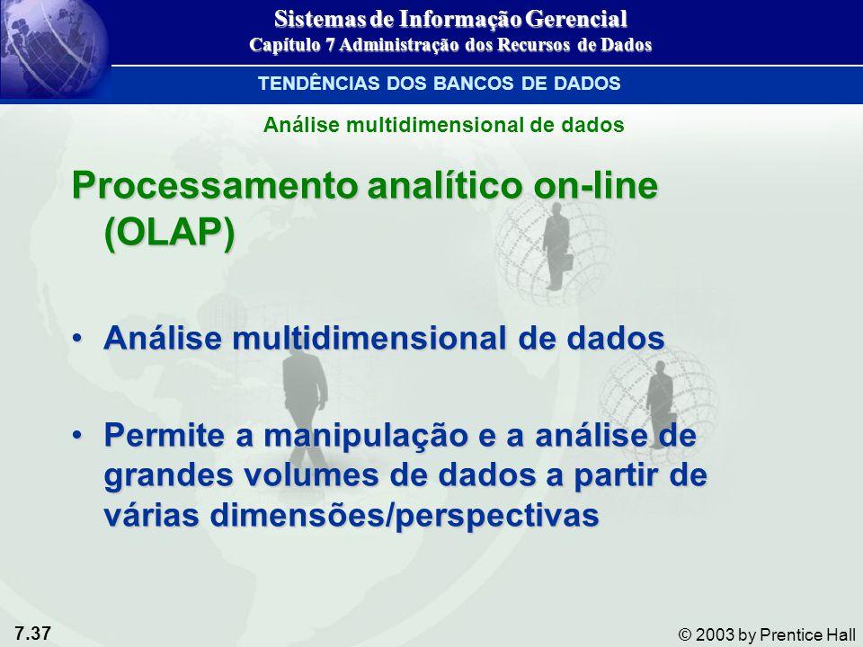 7.37 © 2003 by Prentice Hall Análise multidimensional de dados Processamento analítico on-line (OLAP) Análise multidimensional de dadosAnálise multidi