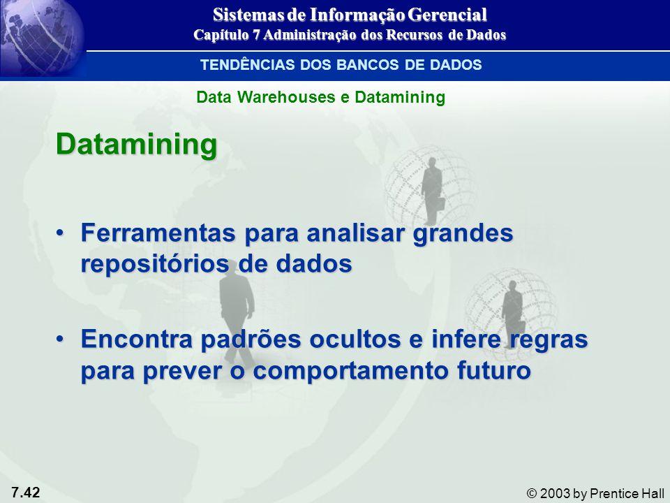 7.42 © 2003 by Prentice Hall Datamining Ferramentas para analisar grandes repositórios de dadosFerramentas para analisar grandes repositórios de dados