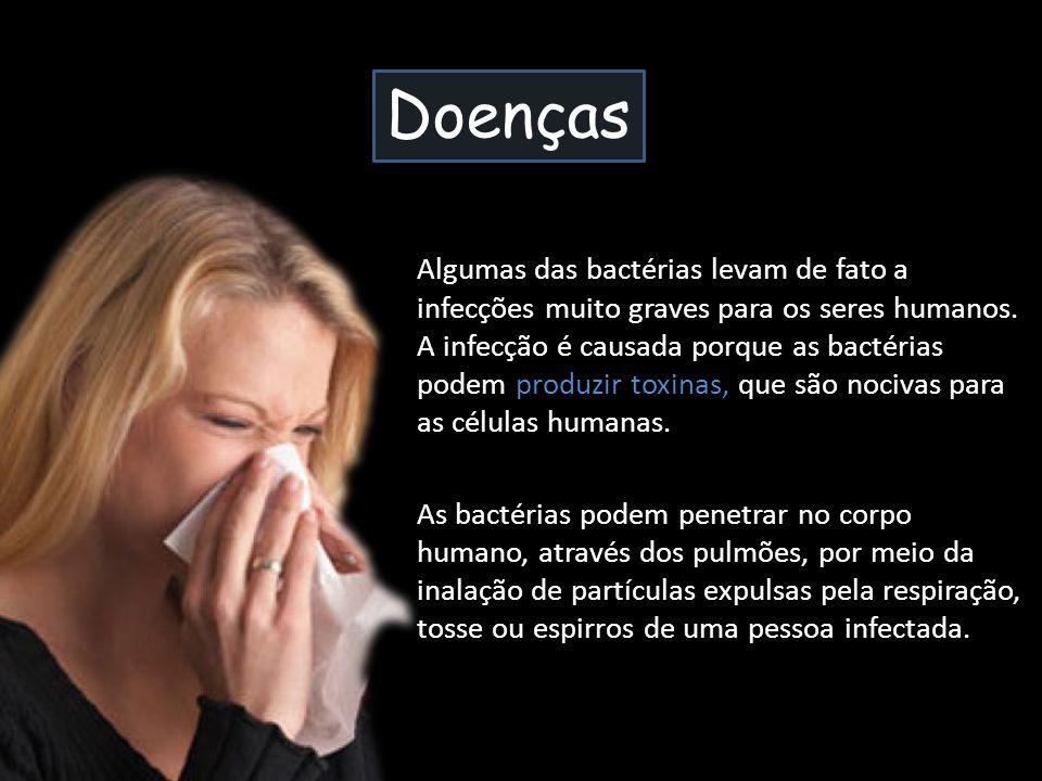 Doenças Algumas das bactérias levam de fato a infecções muito graves para os seres humanos. A infecção é causada porque as bactérias podem produzir to