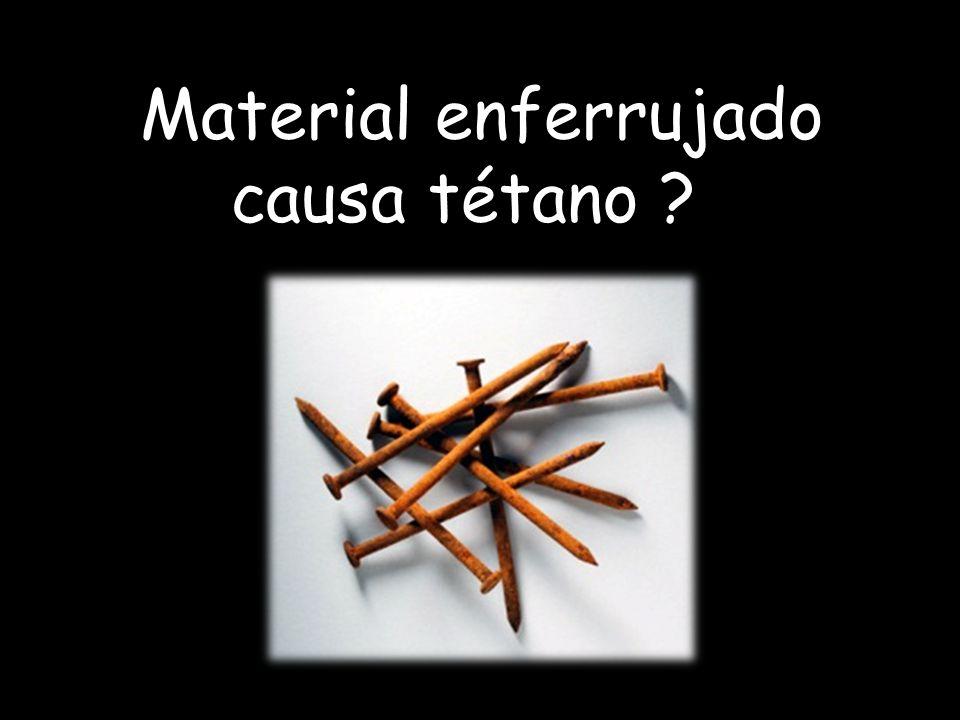 Material enferrujado causa tétano ??
