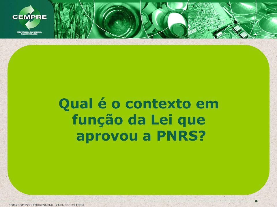 COMPROMISSO EMPRESARIAL PARA RECICLAGEM Qual é o contexto em função da Lei que aprovou a PNRS?
