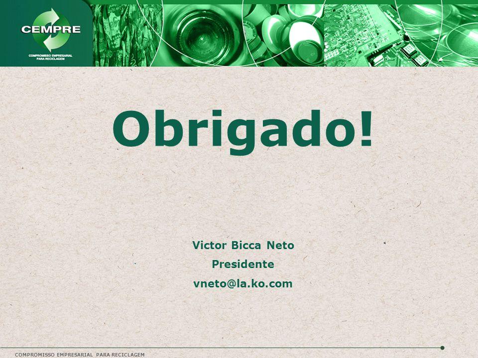 COMPROMISSO EMPRESARIAL PARA RECICLAGEM Obrigado! Victor Bicca Neto Presidente vneto@la.ko.com