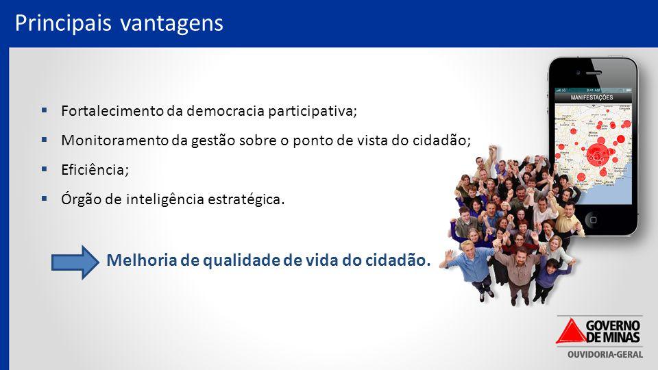 Principais vantagens  Fortalecimento da democracia participativa;  Monitoramento da gestão sobre o ponto de vista do cidadão;  Eficiência;  Órgão de inteligência estratégica.