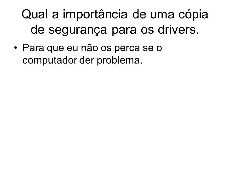 Qual a importância de uma cópia de segurança para os drivers.