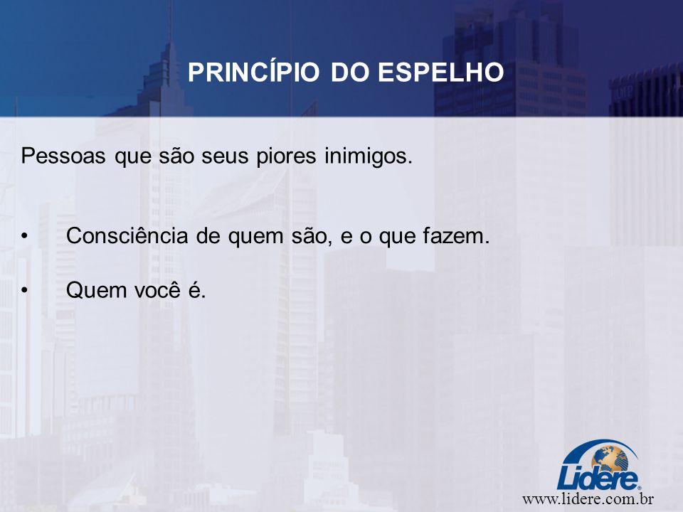 www.lidere.com.br PRINCÍPIO DO ESPELHO Pessoas que são seus piores inimigos.