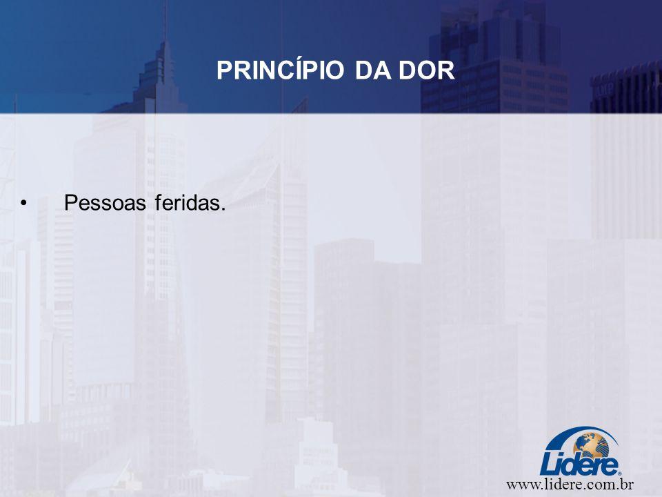 www.lidere.com.br PRINCÍPIO DA DOR Pessoas feridas.