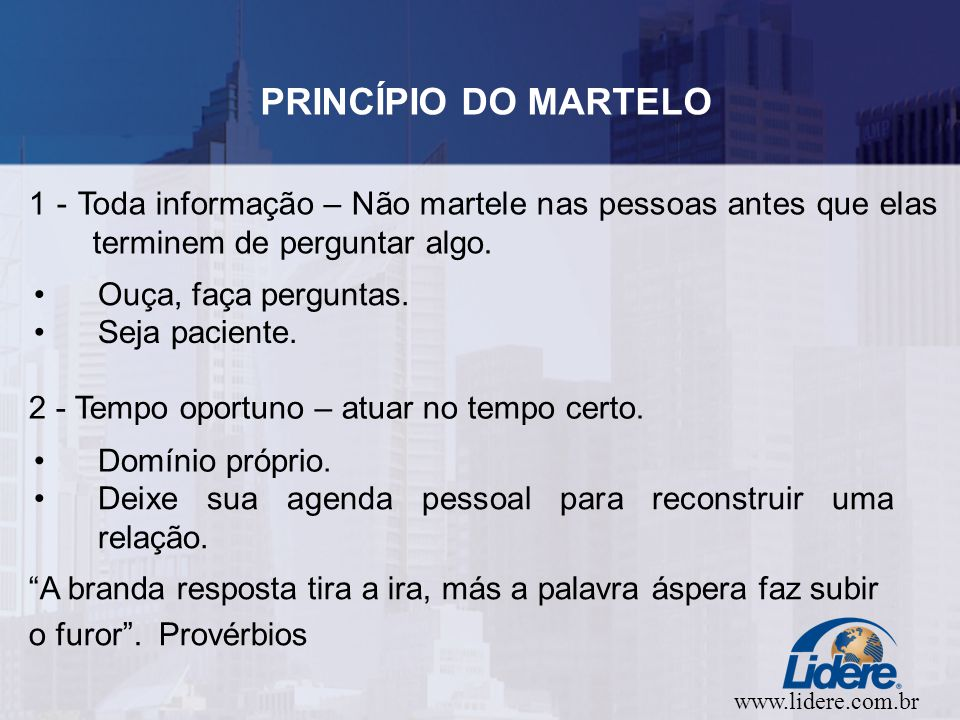 www.lidere.com.br PRINCÍPIO DO MARTELO 1 - Toda informação – Não martele nas pessoas antes que elas terminem de perguntar algo.