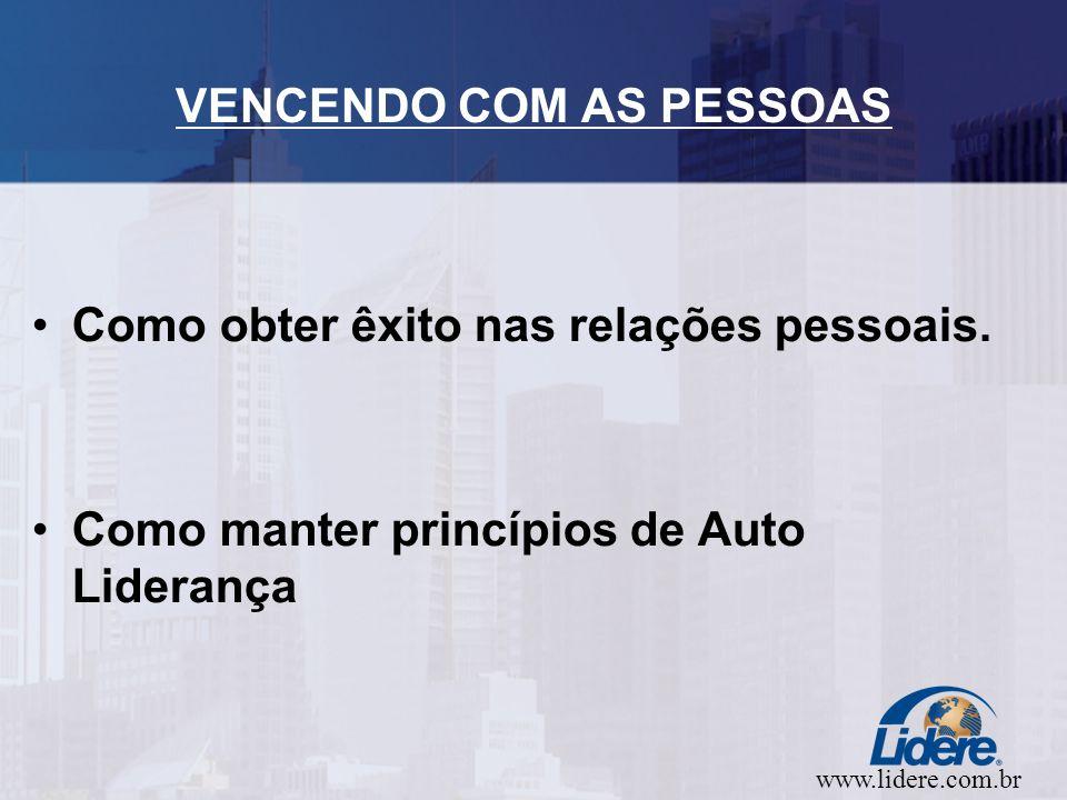 www.lidere.com.br VENCENDO COM AS PESSOAS Como obter êxito nas relações pessoais.