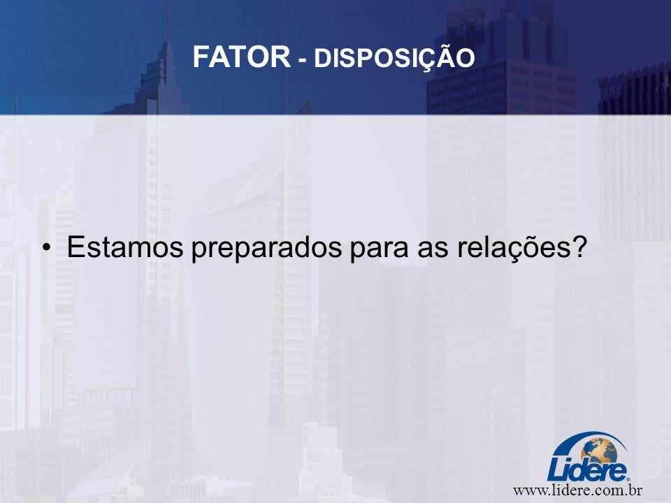 www.lidere.com.br FATOR - DISPOSIÇÃO Estamos preparados para as relações