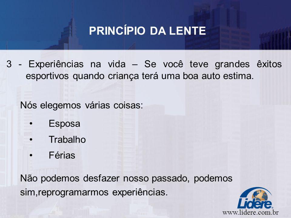 www.lidere.com.br PRINCÍPIO DA LENTE 3 - Experiências na vida – Se você teve grandes êxitos esportivos quando criança terá uma boa auto estima.