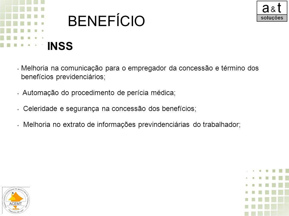 Melhoria na comunicação para o empregador da concessão e término dos benefícios previdenciários; Automação do procedimento de perícia médica; Celerida