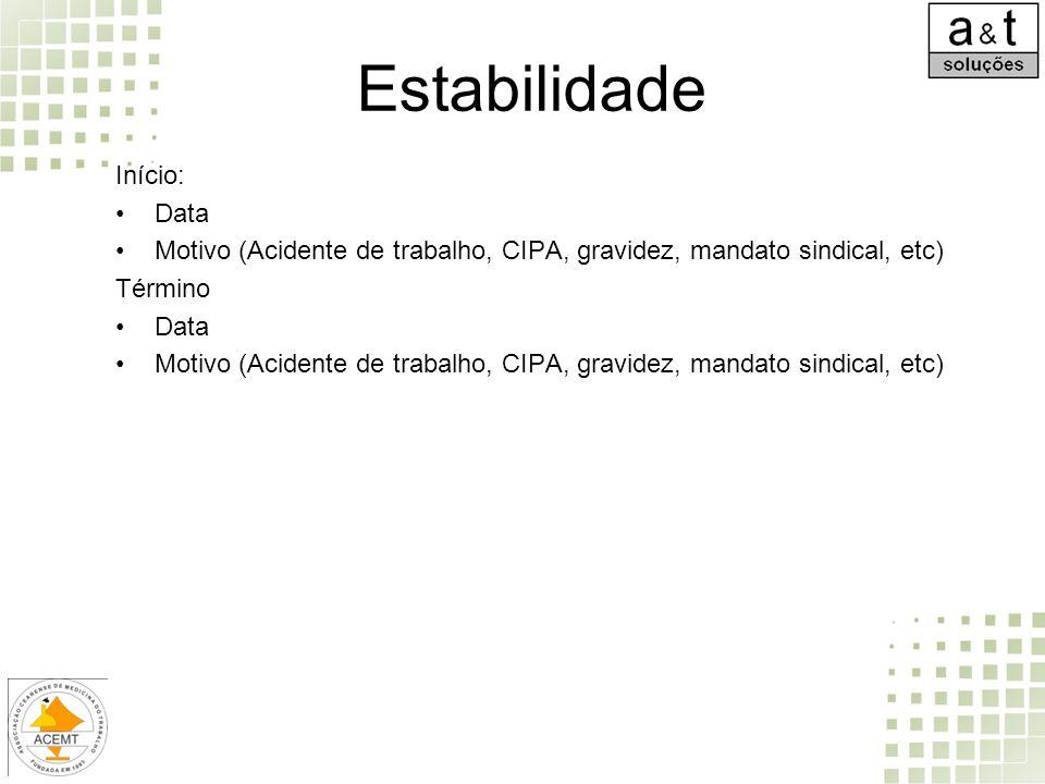 Estabilidade Início: Data Motivo (Acidente de trabalho, CIPA, gravidez, mandato sindical, etc) Término Data Motivo (Acidente de trabalho, CIPA, gravid