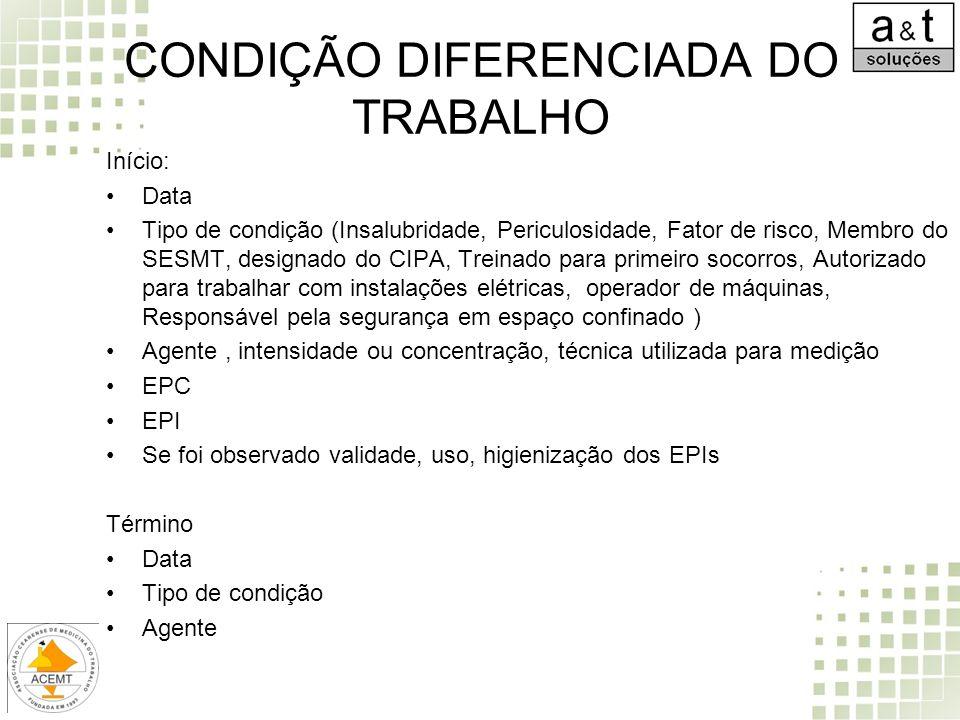 CONDIÇÃO DIFERENCIADA DO TRABALHO Início: Data Tipo de condição (Insalubridade, Periculosidade, Fator de risco, Membro do SESMT, designado do CIPA, Tr