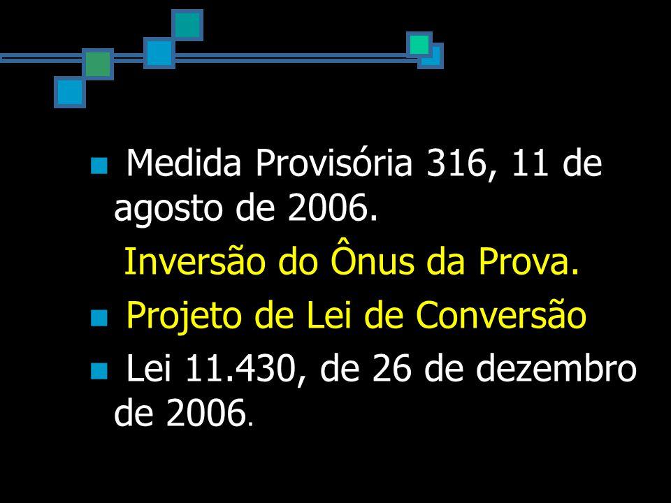 Medida Provisória 316, 11 de agosto de 2006. Inversão do Ônus da Prova.