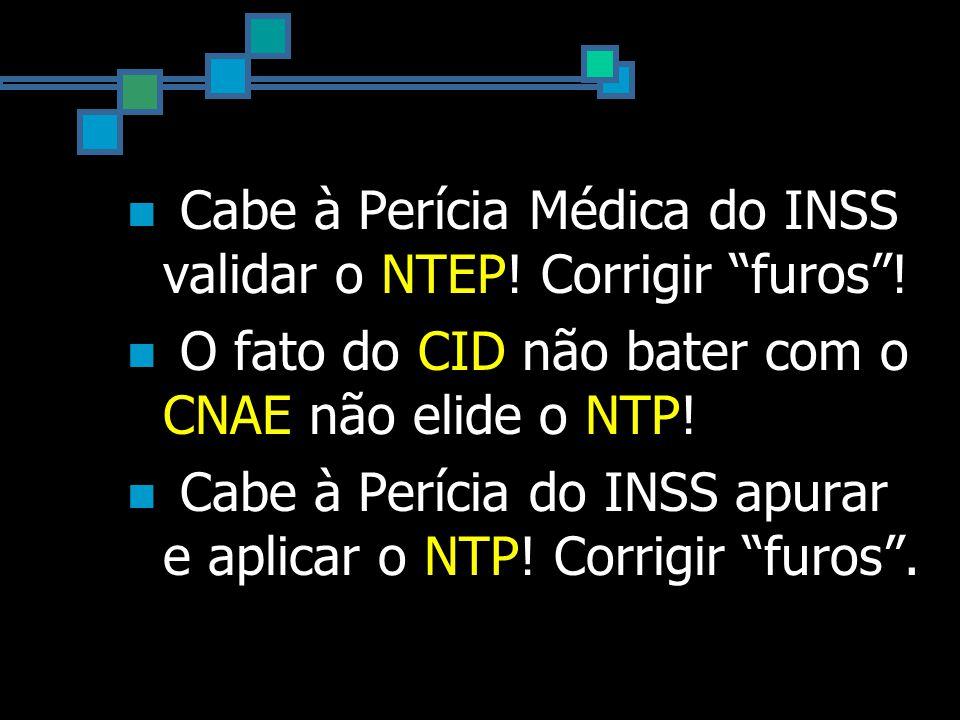 Cabe à Perícia Médica do INSS validar o NTEP. Corrigir furos .