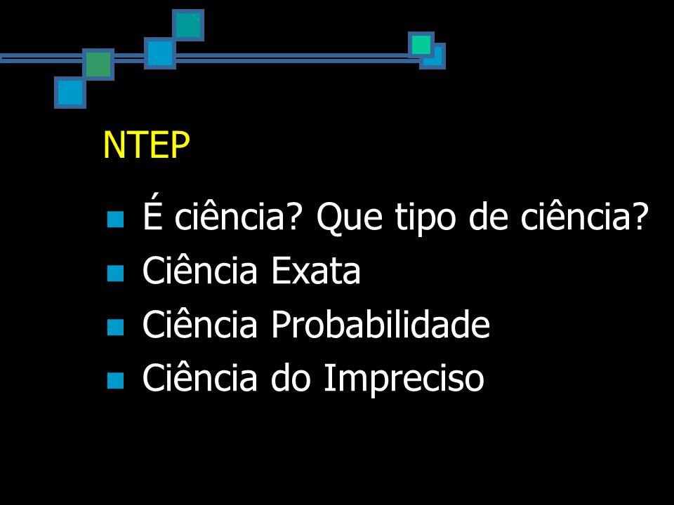 NTEP É ciência Que tipo de ciência Ciência Exata Ciência Probabilidade Ciência do Impreciso