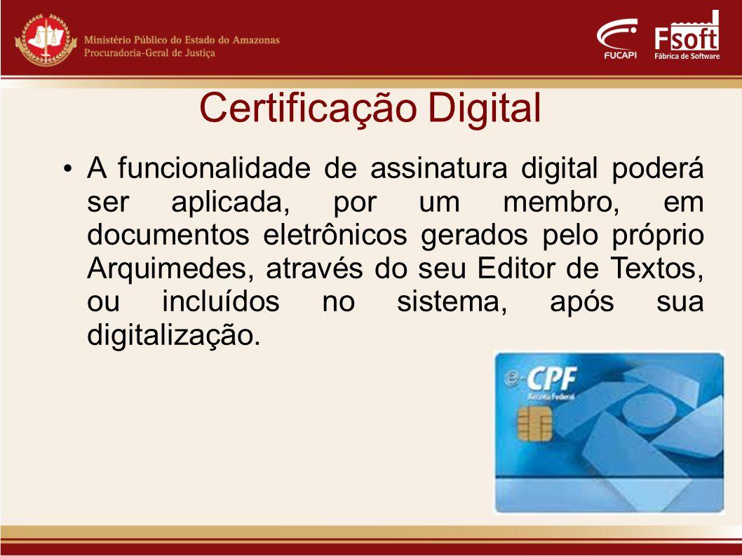 Certificação Digital A funcionalidade de assinatura digital poderá ser aplicada, por um membro, em documentos eletrônicos gerados pelo próprio Arquimedes, através do seu Editor de Textos, ou incluídos no sistema, após sua digitalização.