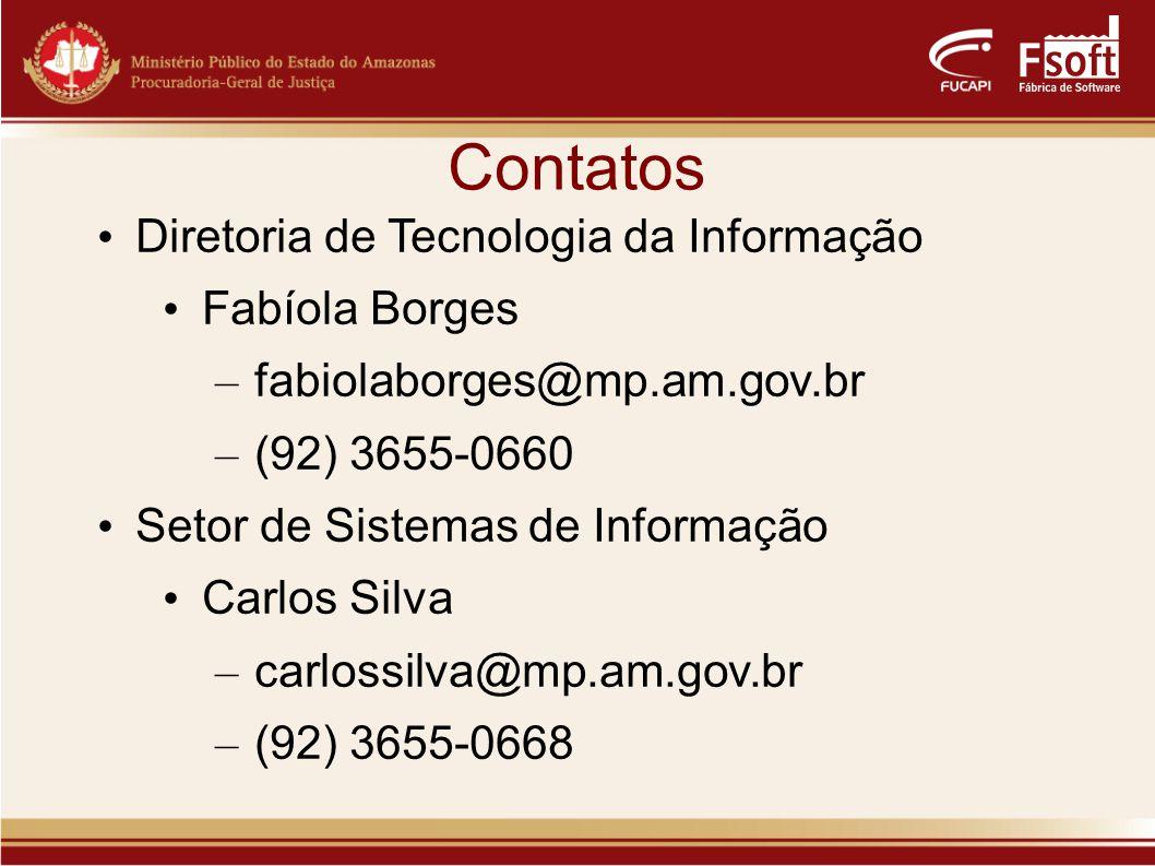 Contatos Diretoria de Tecnologia da Informação Fabíola Borges – fabiolaborges@mp.am.gov.br – (92) 3655-0660 Setor de Sistemas de Informação Carlos Silva – carlossilva@mp.am.gov.br – (92) 3655-0668
