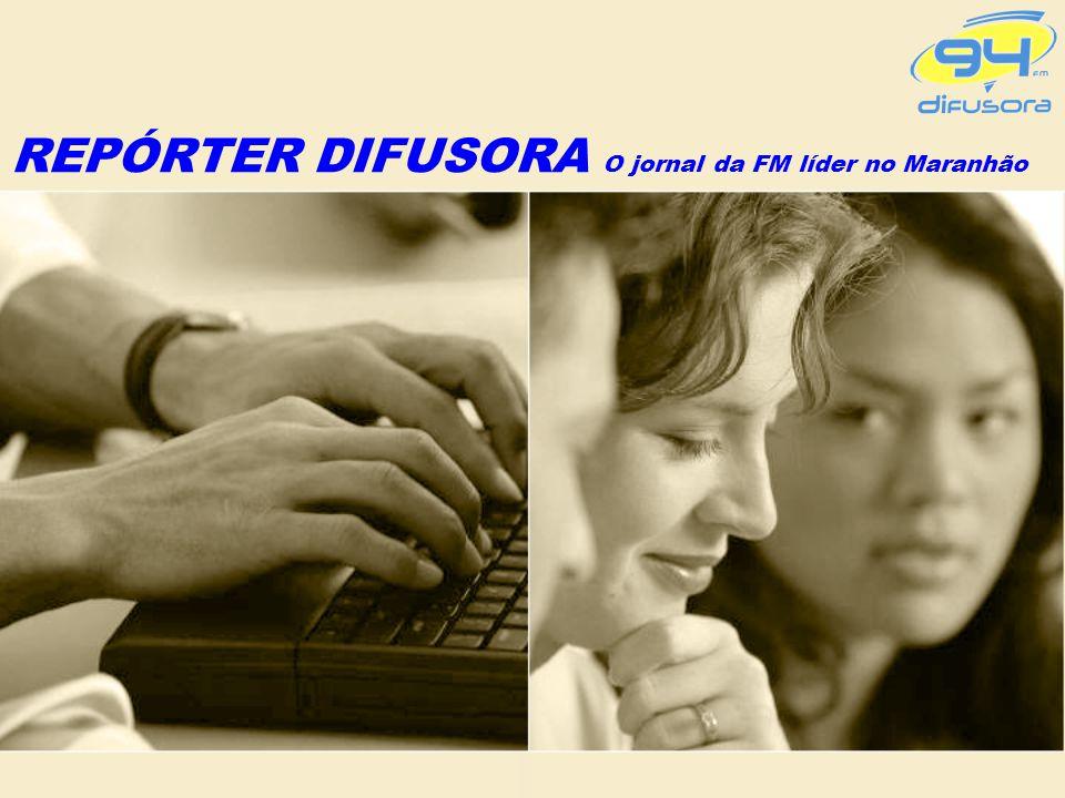 REPÓRTER DIFUSORA O jornal da FM líder no Maranhão