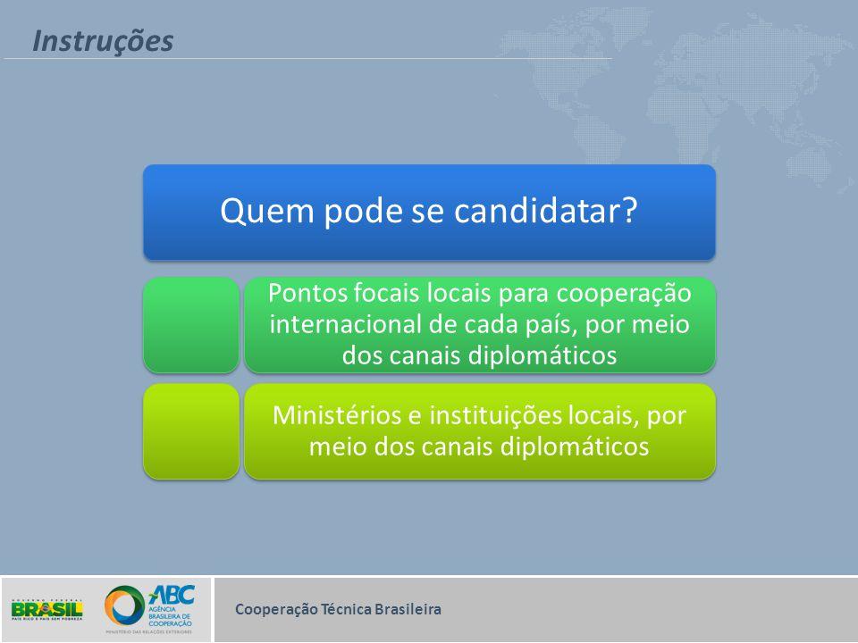 Instruções Quem pode se candidatar? Pontos focais locais para cooperação internacional de cada país, por meio dos canais diplomáticos Ministérios e in