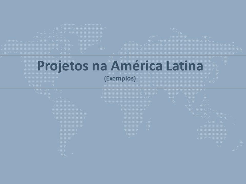 Projetos na América Latina (Exemplos)