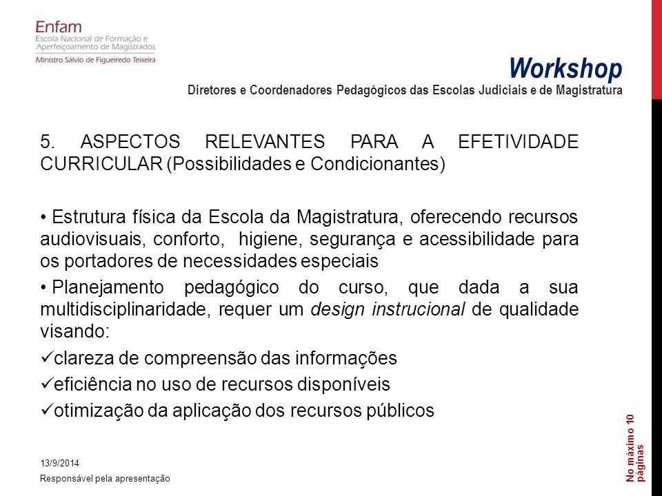 5. ASPECTOS RELEVANTES PARA A EFETIVIDADE CURRICULAR (Possibilidades e Condicionantes) Estrutura física da Escola da Magistratura, oferecendo recursos