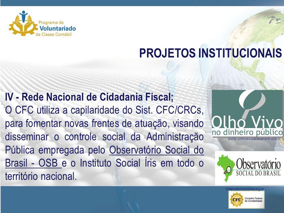 PROJETOS INSTITUCIONAIS IV - Rede Nacional de Cidadania Fiscal; O CFC utiliza a capilaridade do Sist.